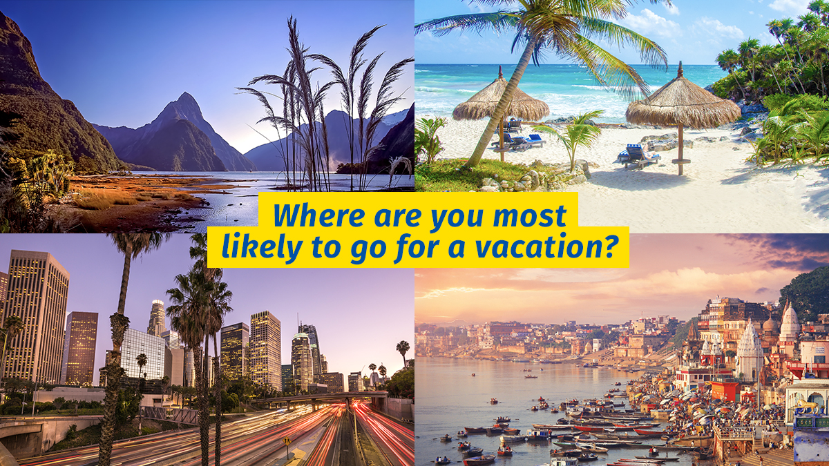 Where are you most likely to go for a vacation?