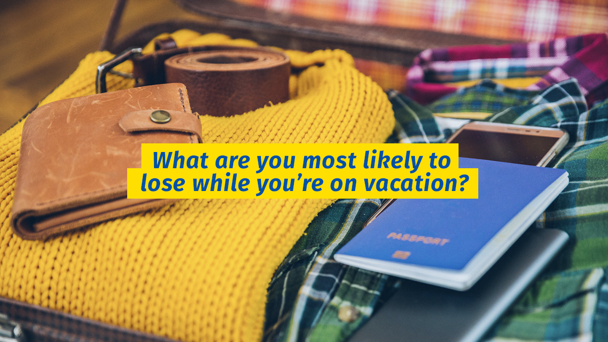 What are you most likely to lose while you're on vacation?